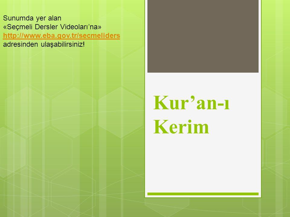 Kur'an-ı Kerim Sunumda yer alan «Seçmeli Dersler Videoları'na» http://www.eba.gov.tr/secmeliders adresinden ulaşabilirsiniz.