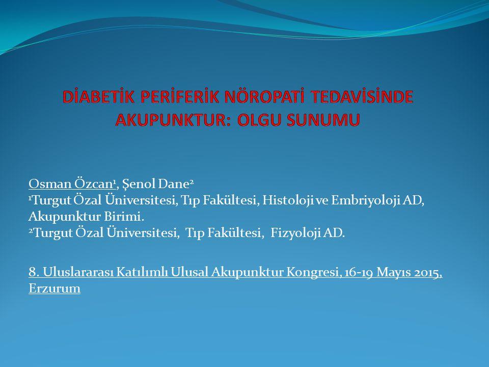 Osman Özcan 1, Şenol Dane 2 1 Turgut Özal Üniversitesi, Tıp Fakültesi, Histoloji ve Embriyoloji AD, Akupunktur Birimi. 2 Turgut Özal Üniversitesi, Tıp