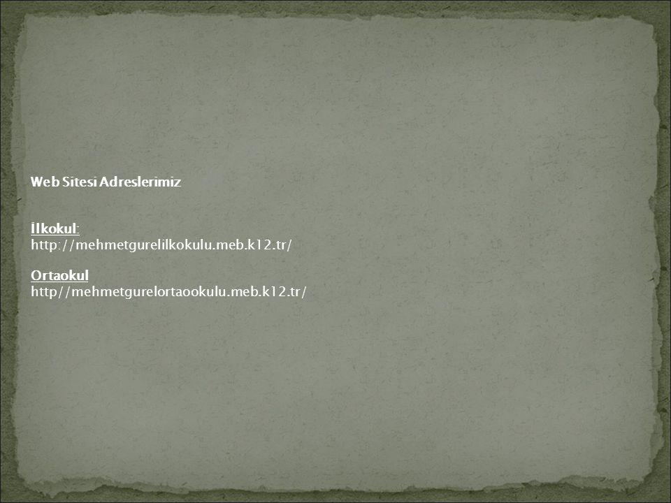 Web Sitesi Adreslerimiz İlkokul: http://mehmetgurelilkokulu.meb.k12.tr/ Ortaokul http//mehmetgurelortaookulu.meb.k12.tr/