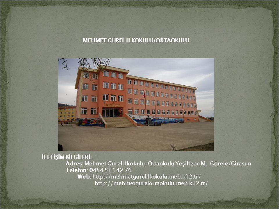 İLETİŞİM BİLGİLERİ : Adres: Mehmet Gürel İlkokulu-Ortaokulu Yeşiltepe M. Görele/Giresun Telefon: 0454 513 42 76 Web: http://mehmetgurelilkokulu.meb.k1