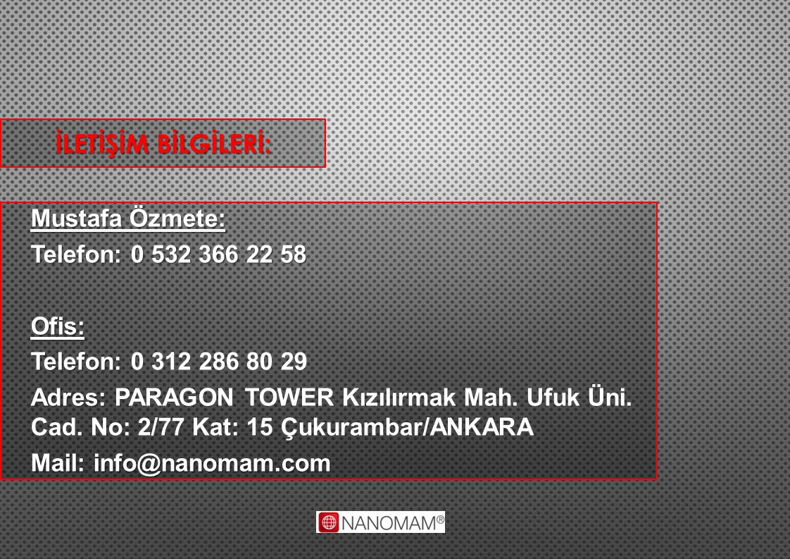  Mustafa Özmete: Telefon: 0 532 366 22 58 Ofis: Telefon: Telefon: 0 312 286 80 29 Adres: Adres: PARAGON TOWER Kızılırmak Mah. Ufuk Üni. Cad. No: 2/77