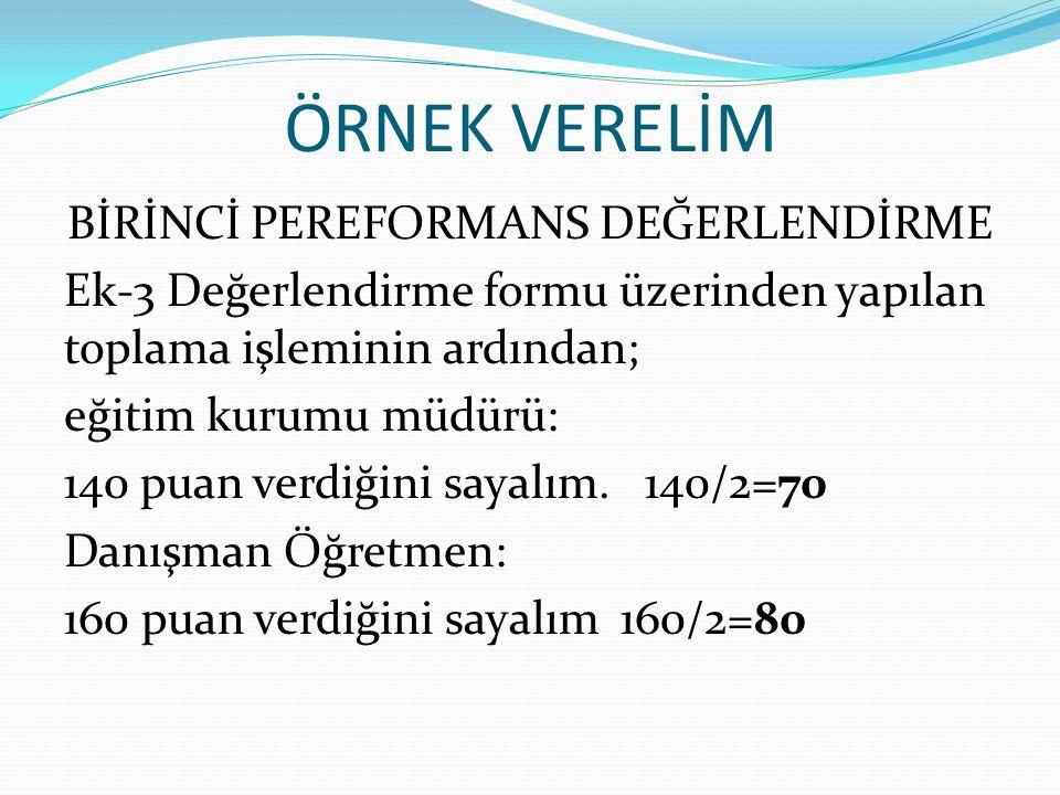 ÖRNEK VERELİM BİRİNCİ PEREFORMANS DEĞERLENDİRME Ek-3 Değerlendirme formu üzerinden yapılan toplama işleminin ardından; eğitim kurumu müdürü: 140 puan
