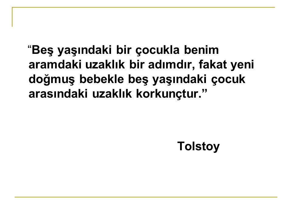 Beş yaşındaki bir çocukla benim aramdaki uzaklık bir adımdır, fakat yeni doğmuş bebekle beş yaşındaki çocuk arasındaki uzaklık korkunçtur. Tolstoy