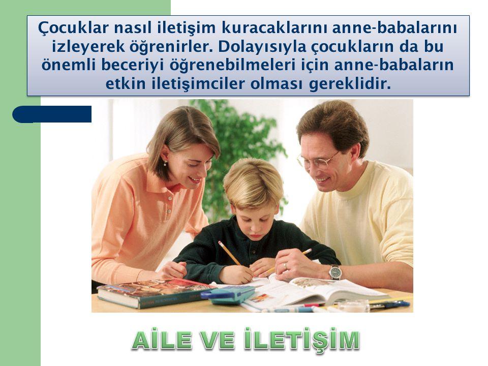 Aile içinde olumlu ileti ş im nasıl olmalı? Anne-baba ve çocuk arasındaki olumlu ileti ş im ailenin mutlulu ğ unu artırır. Ayrıca çocu ğ un bu ileti ş