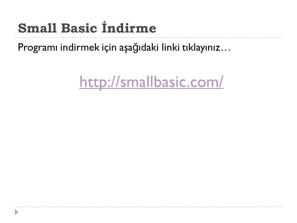 Small Basic İndirme Programı indirmek için aşa ğ ıdaki linki tıklayınız… http://smallbasic.com/