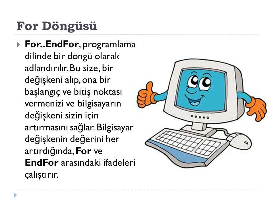 For Döngüsü  For..EndFor, programlama dilinde bir döngü olarak adlandırılır.