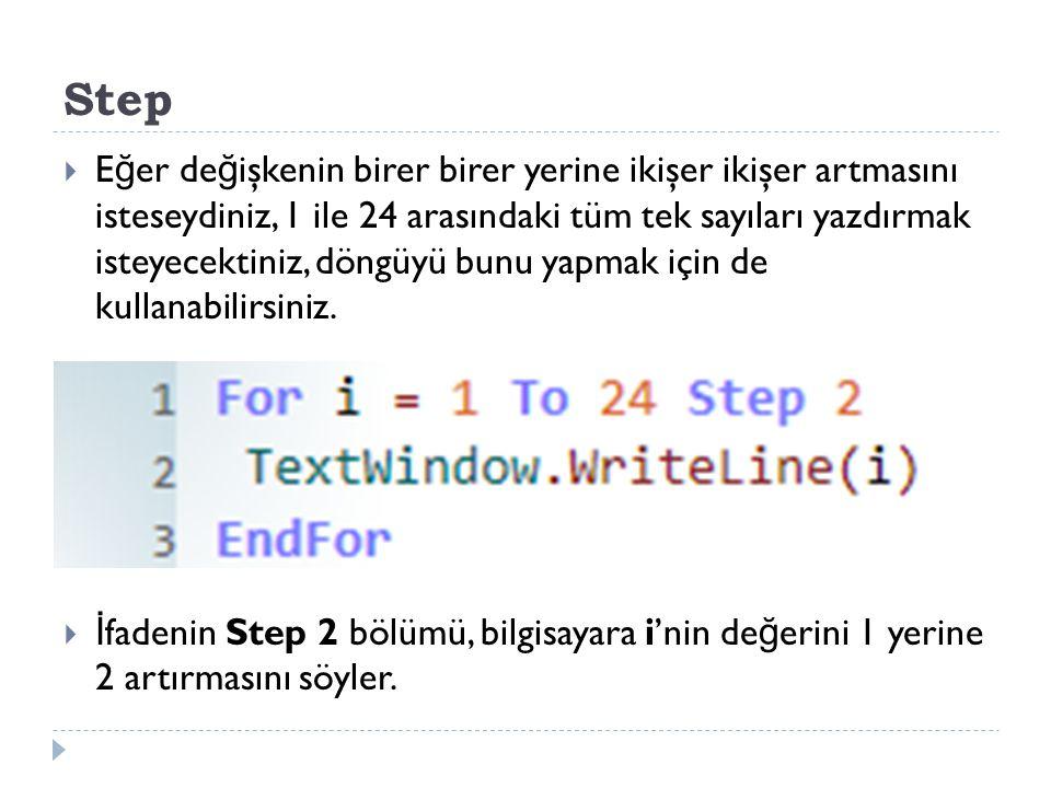 Step  E ğ er de ğ işkenin birer birer yerine ikişer ikişer artmasını isteseydiniz, 1 ile 24 arasındaki tüm tek sayıları yazdırmak isteyecektiniz, döngüyü bunu yapmak için de kullanabilirsiniz.