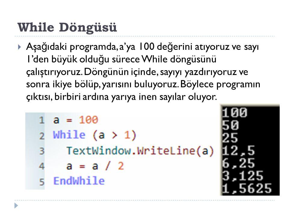 While Döngüsü  Aşa ğ ıdaki programda, a'ya 100 de ğ erini atıyoruz ve sayı 1'den büyük oldu ğ u sürece While döngüsünü çalıştırıyoruz.