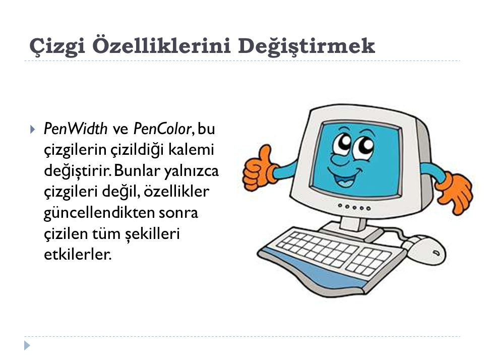 Çizgi Özelliklerini Değiştirmek  PenWidth ve PenColor, bu çizgilerin çizildi ğ i kalemi de ğ iştirir.