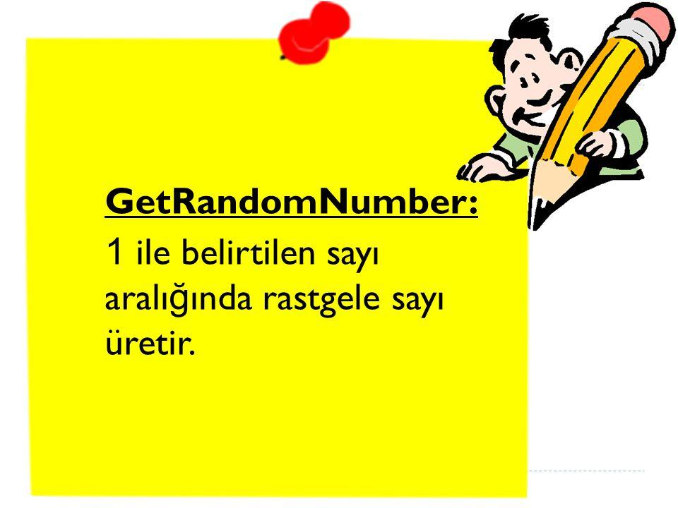 GetRandomNumber: 1 ile belirtilen sayı aralı ğ ında rastgele sayı üretir.