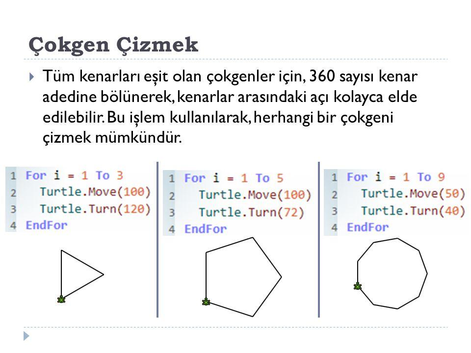 Çokgen Çizmek  Tüm kenarları eşit olan çokgenler için, 360 sayısı kenar adedine bölünerek, kenarlar arasındaki açı kolayca elde edilebilir.