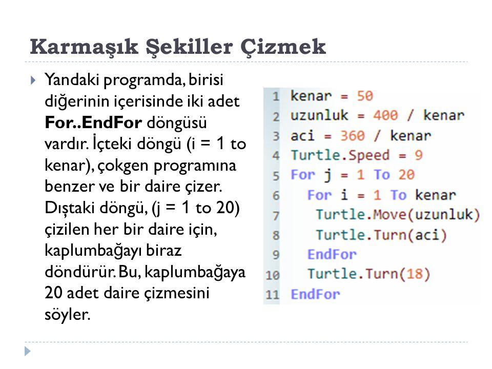 Karmaşık Şekiller Çizmek  Yandaki programda, birisi di ğ erinin içerisinde iki adet For..EndFor döngüsü vardır.