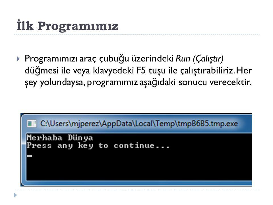 İlk Programımız  Programımızı araç çubu ğ u üzerindeki Run (Çalıştır) dü ğ mesi ile veya klavyedeki F5 tuşu ile çalıştırabiliriz.