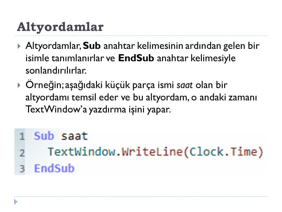 Altyordamlar  Altyordamlar, Sub anahtar kelimesinin ardından gelen bir isimle tanımlanırlar ve EndSub anahtar kelimesiyle sonlandırılırlar.