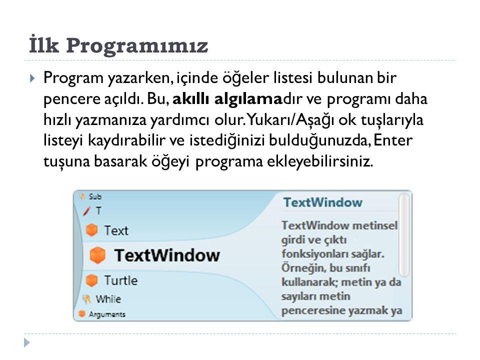 İlk Programımız  Program yazarken, içinde ö ğ eler listesi bulunan bir pencere açıldı.