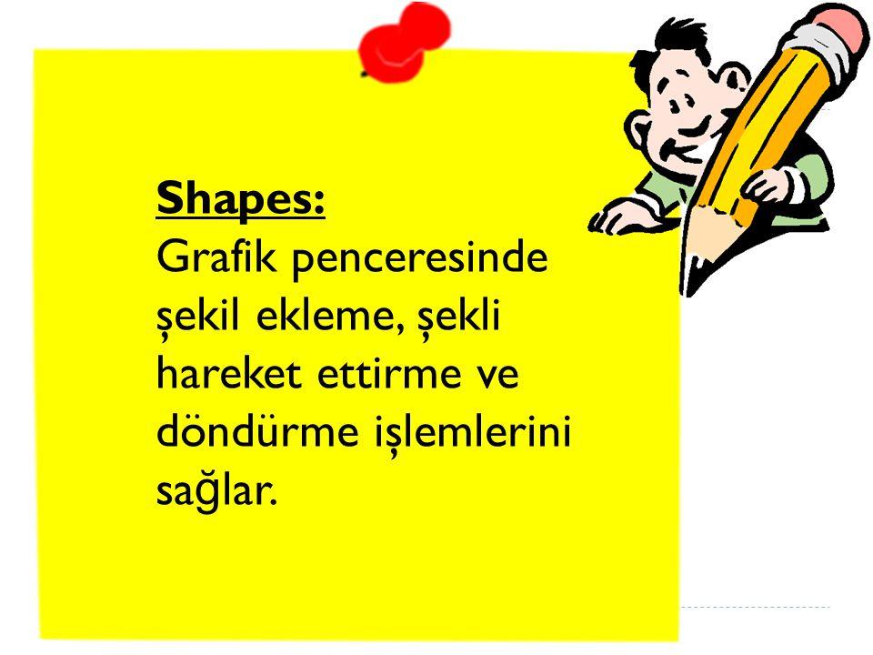 Shapes: Grafik penceresinde şekil ekleme, şekli hareket ettirme ve döndürme işlemlerini sa ğ lar.