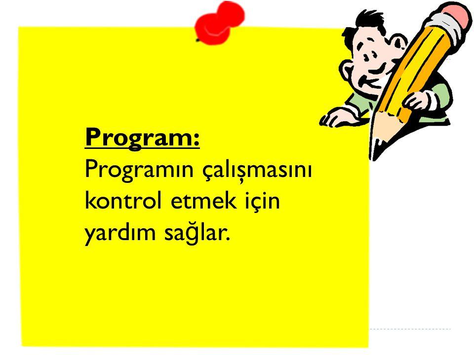 Program: Programın çalışmasını kontrol etmek için yardım sa ğ lar.