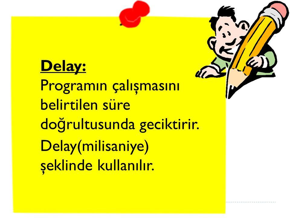Delay: Programın çalışmasını belirtilen süre do ğ rultusunda geciktirir.