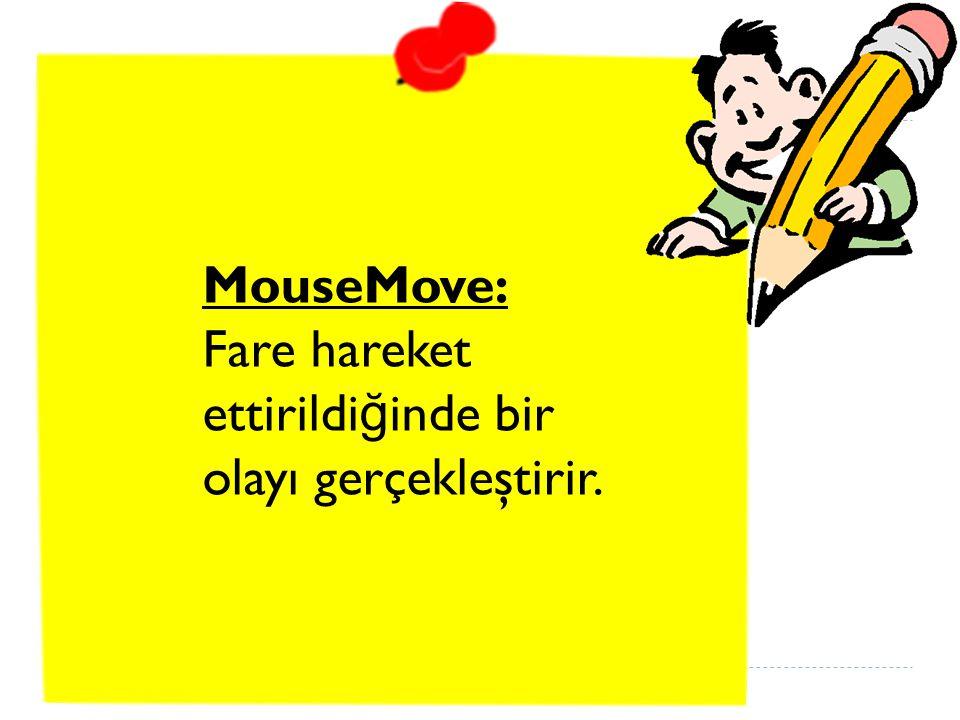 MouseMove: Fare hareket ettirildi ğ inde bir olayı gerçekleştirir.