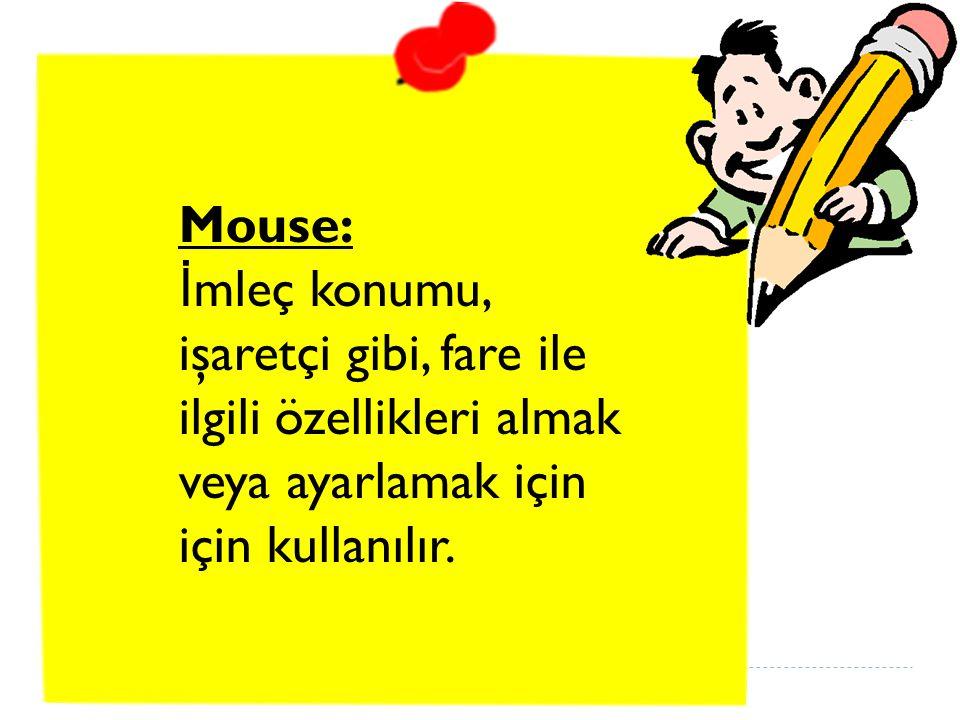 Mouse: İ mleç konumu, işaretçi gibi, fare ile ilgili özellikleri almak veya ayarlamak için için kullanılır.