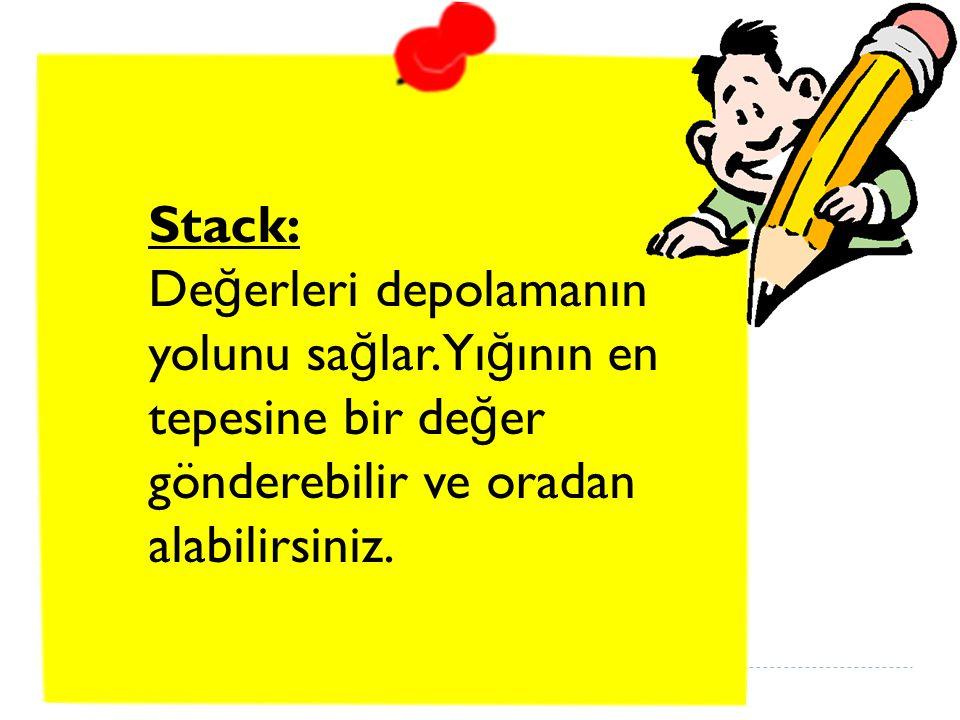 Stack: De ğ erleri depolamanın yolunu sa ğ lar.