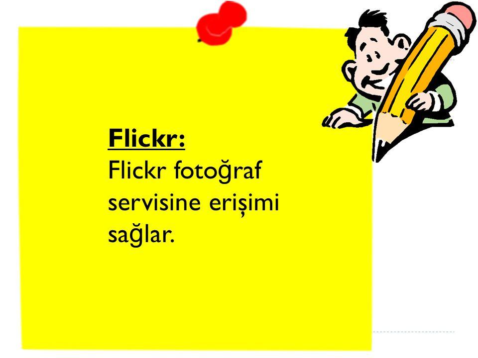 Flickr: Flickr foto ğ raf servisine erişimi sa ğ lar.
