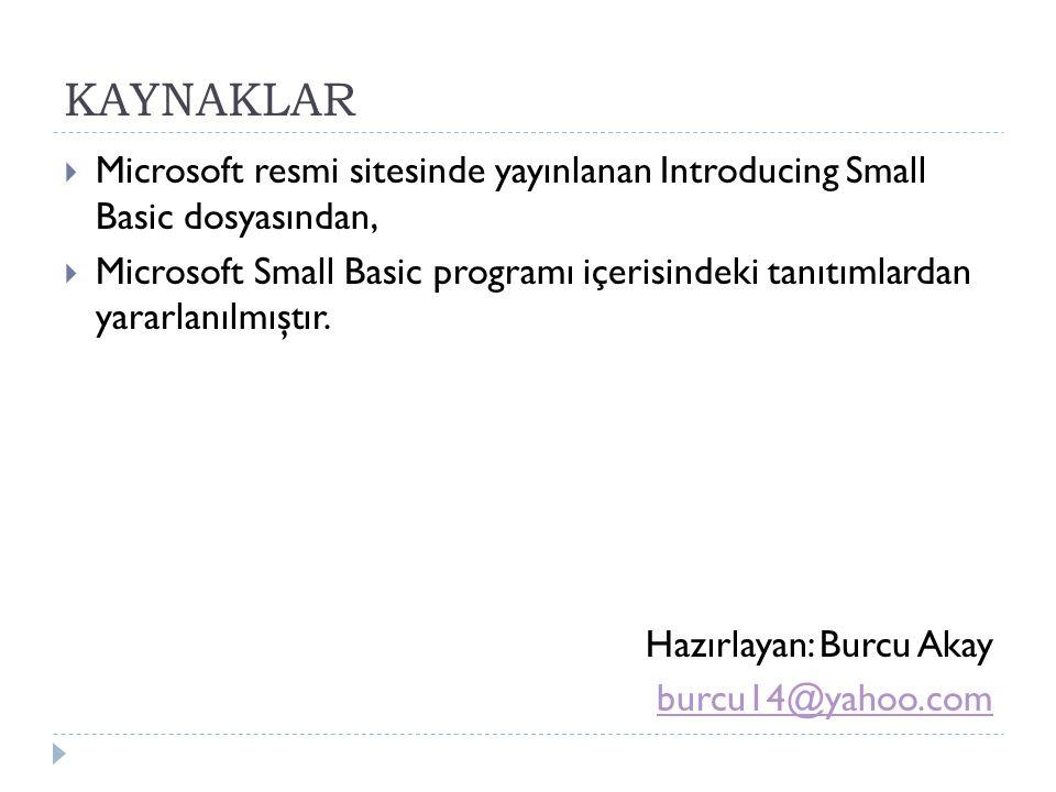 KAYNAKLAR  Microsoft resmi sitesinde yayınlanan Introducing Small Basic dosyasından,  Microsoft Small Basic programı içerisindeki tanıtımlardan yararlanılmıştır.