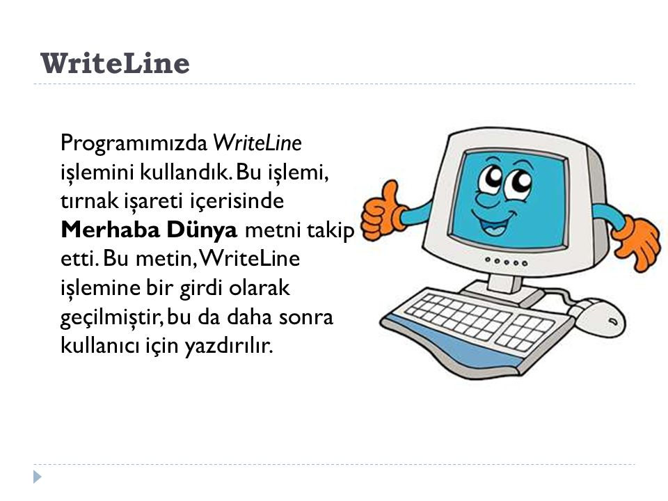 WriteLine Programımızda WriteLine işlemini kullandık.