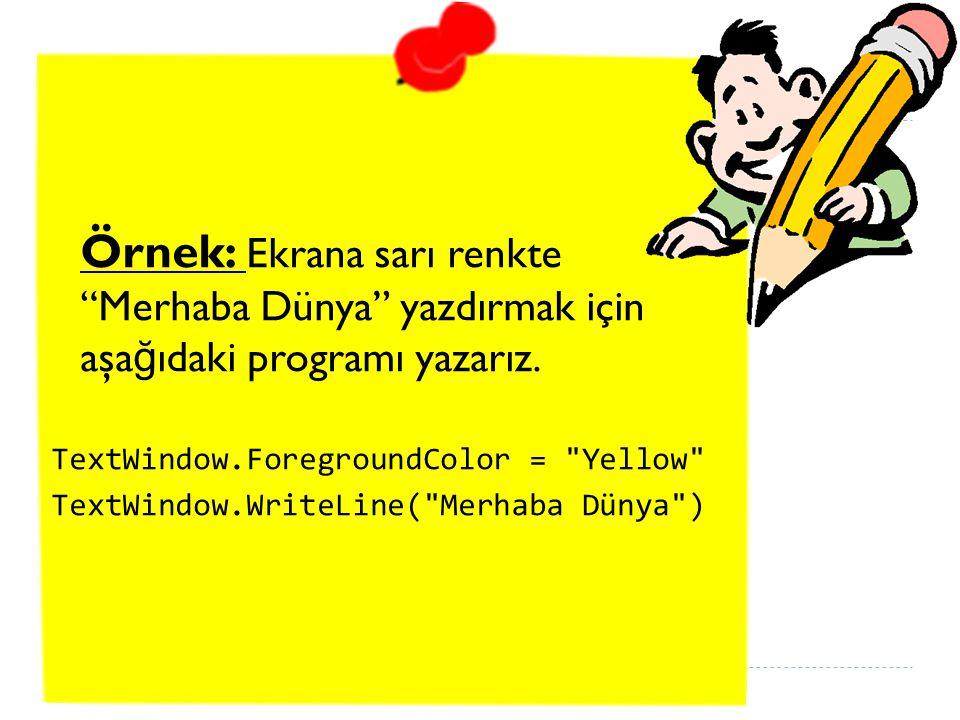 Örnek: Ekrana sarı renkte Merhaba Dünya yazdırmak için aşa ğ ıdaki programı yazarız.