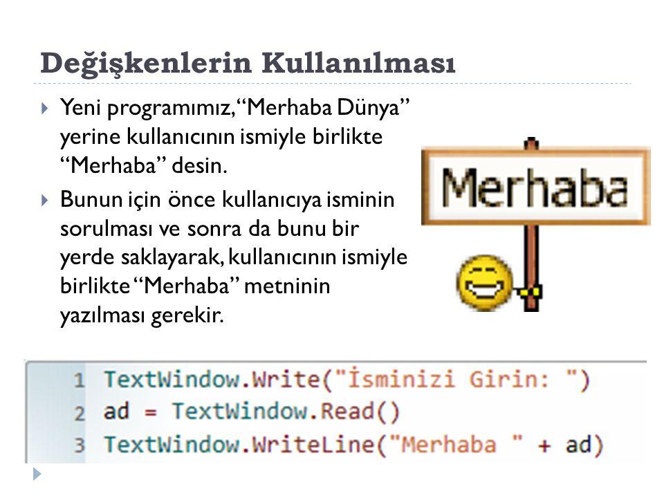 Değişkenlerin Kullanılması  Yeni programımız, Merhaba Dünya yerine kullanıcının ismiyle birlikte Merhaba desin.