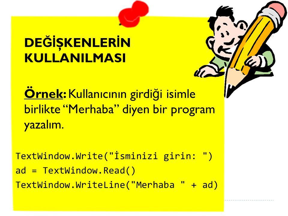 DE Ğİ ŞKENLER İ N KULLANILMASI Örnek: Kullanıcının girdi ğ i isimle birlikte Merhaba diyen bir program yazalım.