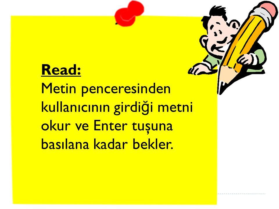 Read: Metin penceresinden kullanıcının girdi ğ i metni okur ve Enter tuşuna basılana kadar bekler.