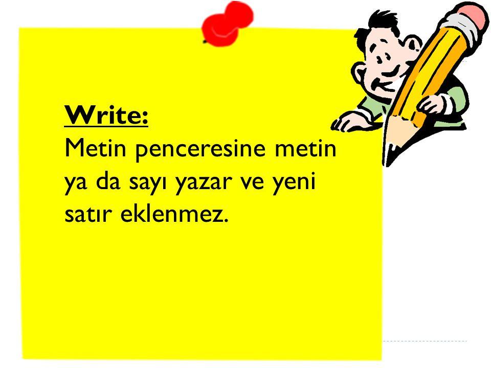 Write: Metin penceresine metin ya da sayı yazar ve yeni satır eklenmez.