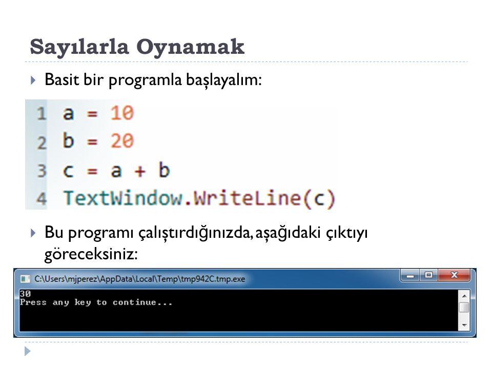 Sayılarla Oynamak  Basit bir programla başlayalım:  Bu programı çalıştırdı ğ ınızda, aşa ğ ıdaki çıktıyı göreceksiniz: