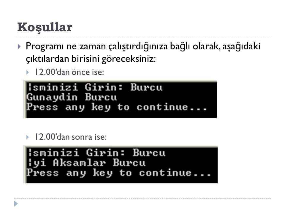 Koşullar  Programı ne zaman çalıştırdı ğ ınıza ba ğ lı olarak, aşa ğ ıdaki çıktılardan birisini göreceksiniz:  12.00'dan önce ise:  12.00'dan sonra ise: