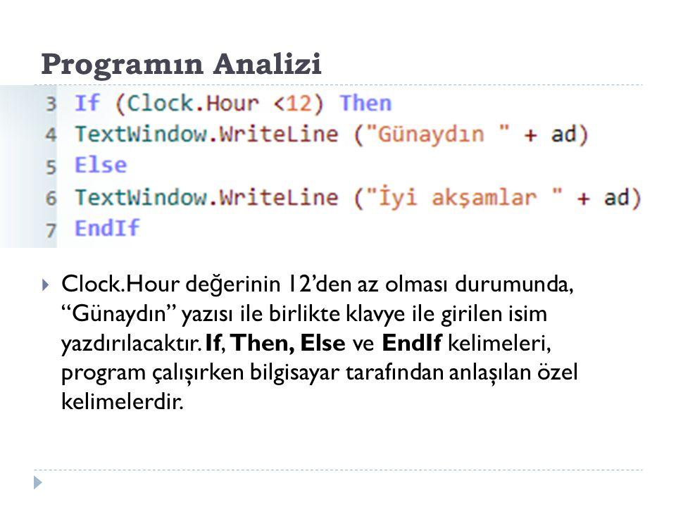 Programın Analizi  Clock.Hour de ğ erinin 12'den az olması durumunda, Günaydın yazısı ile birlikte klavye ile girilen isim yazdırılacaktır.