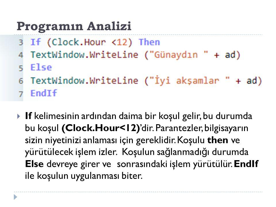 Programın Analizi  If kelimesinin ardından daima bir koşul gelir, bu durumda bu koşul (Clock.Hour<12)'dir.