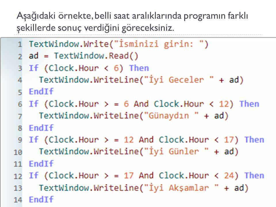 Aşa ğ ıdaki örnekte, belli saat aralıklarında programın farklı şekillerde sonuç verdi ğ ini göreceksiniz.