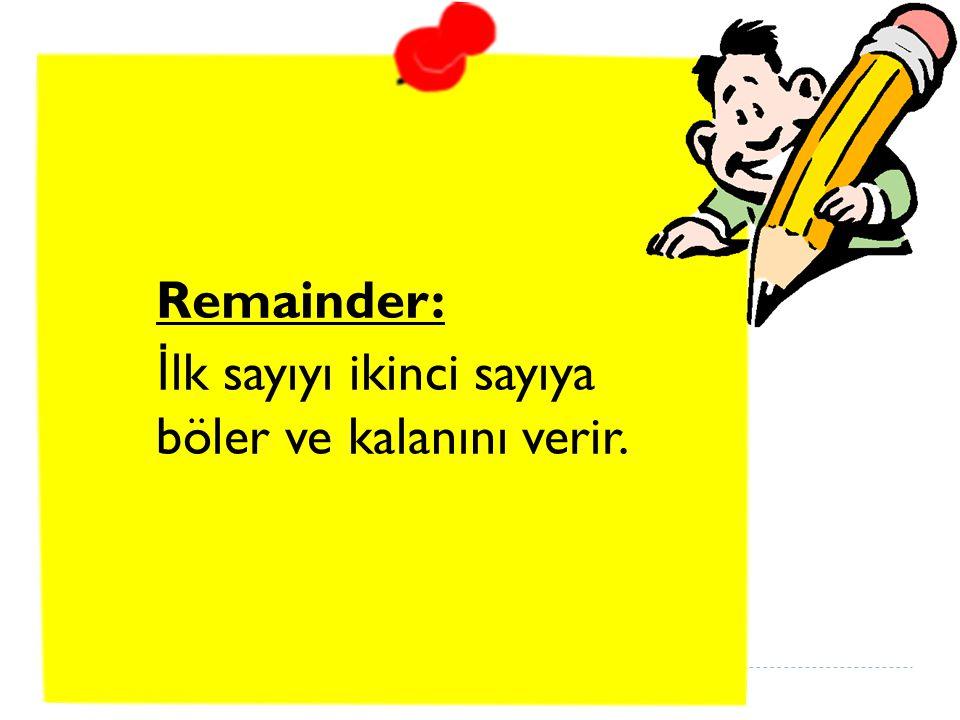 Remainder: İ lk sayıyı ikinci sayıya böler ve kalanını verir.