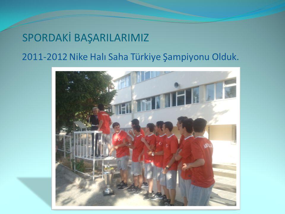 SPORDAKİ BAŞARILARIMIZ 2011-2012 Nike Halı Saha Türkiye Şampiyonu Olduk.