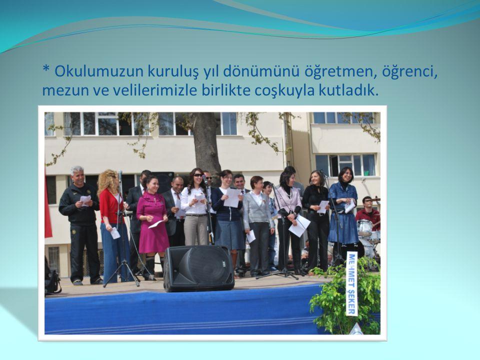* Okulumuzun kuruluş yıl dönümünü öğretmen, öğrenci, mezun ve velilerimizle birlikte coşkuyla kutladık.