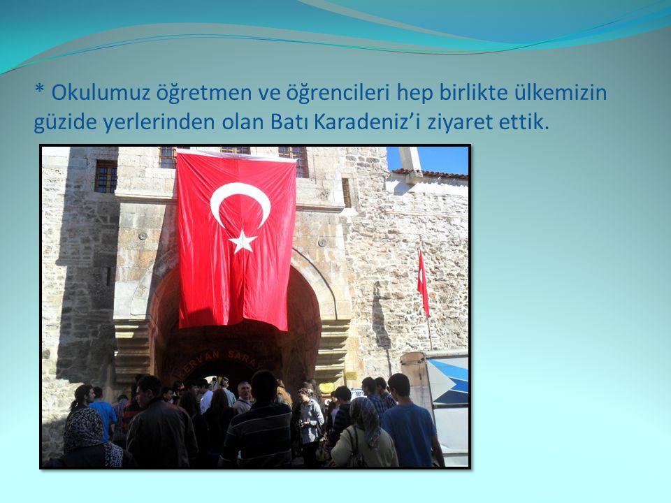 * Okulumuz öğretmen ve öğrencileri hep birlikte ülkemizin güzide yerlerinden olan Batı Karadeniz'i ziyaret ettik.