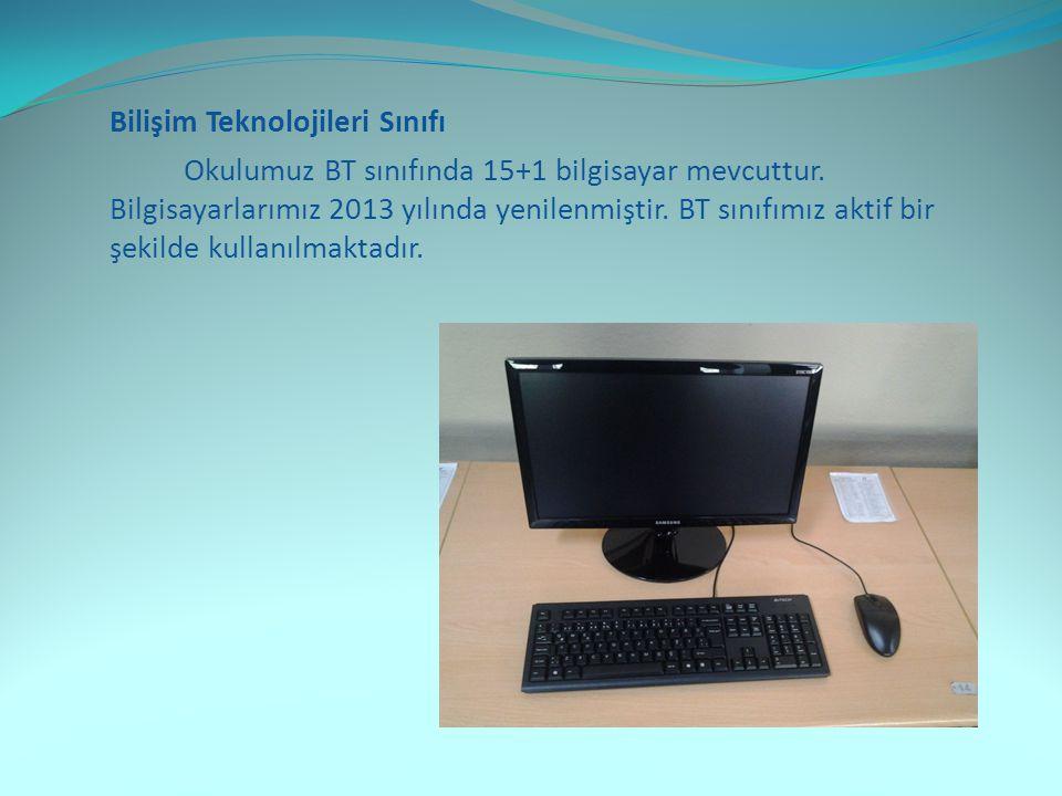 Bilişim Teknolojileri Sınıfı Okulumuz BT sınıfında 15+1 bilgisayar mevcuttur.