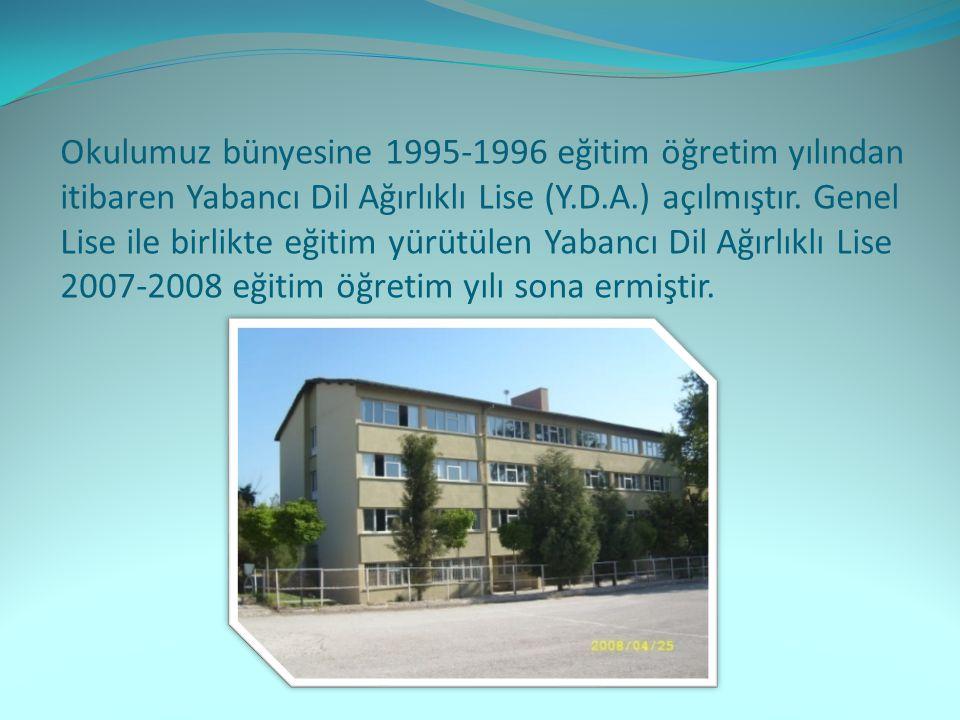 Okulumuz bünyesine 1995-1996 eğitim öğretim yılından itibaren Yabancı Dil Ağırlıklı Lise (Y.D.A.) açılmıştır.