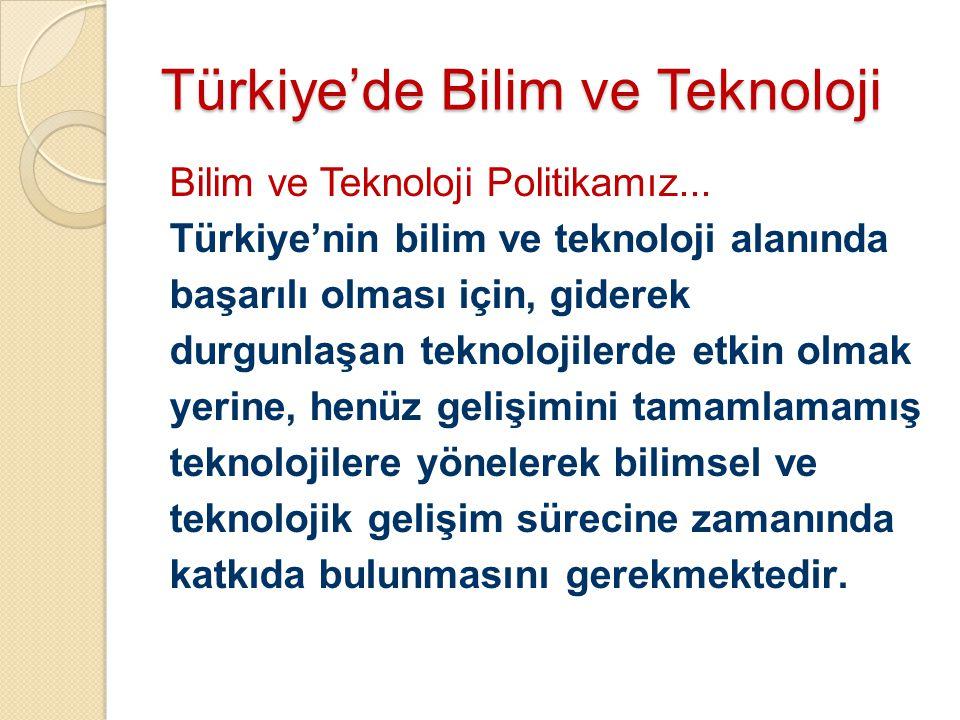 Türkiye'de Bilim ve Teknoloji Bilim ve Teknoloji Politikamız... Türkiye'nin bilim ve teknoloji alanında başarılı olması için, giderek durgunlaşan tekn