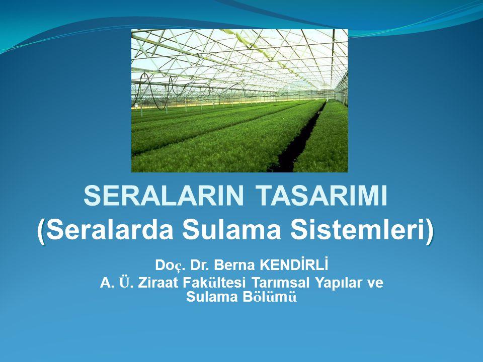 () SERALARIN TASARIMI (Seralarda Sulama Sistemleri) Do ç. Dr. Berna KENDİRLİ A. Ü. Ziraat Fak ü ltesi Tarımsal Yapılar ve Sulama B ö l ü m ü