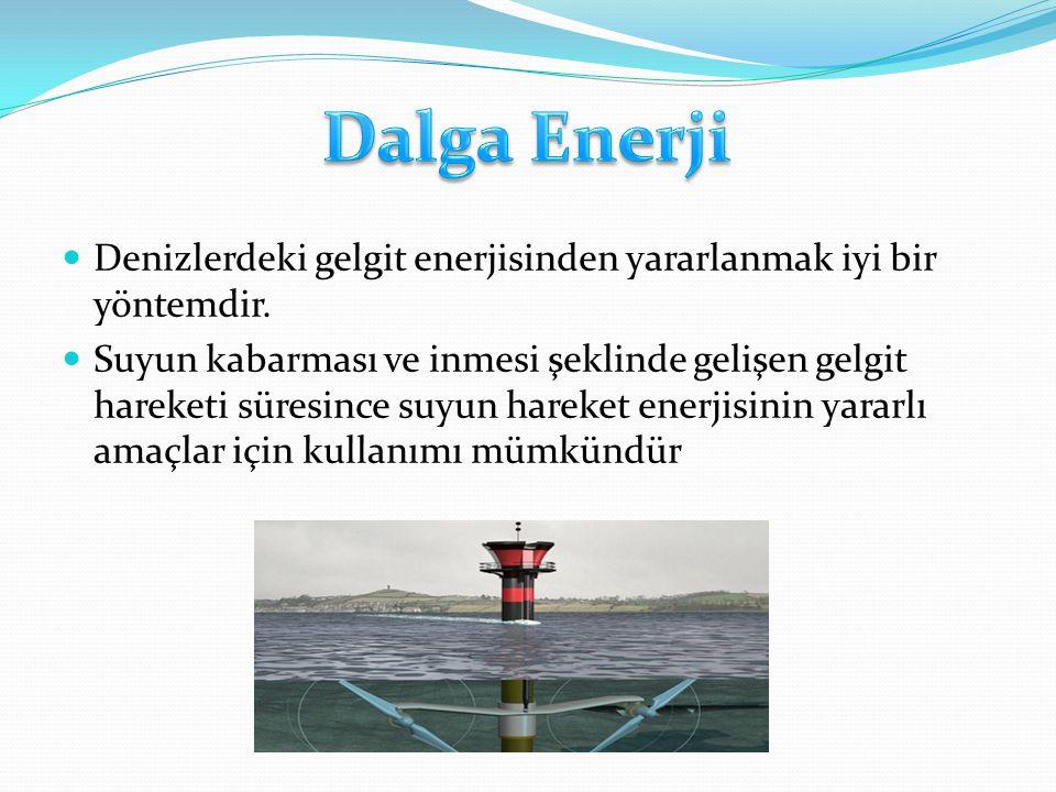 Denizlerdeki gelgit enerjisinden yararlanmak iyi bir yöntemdir.