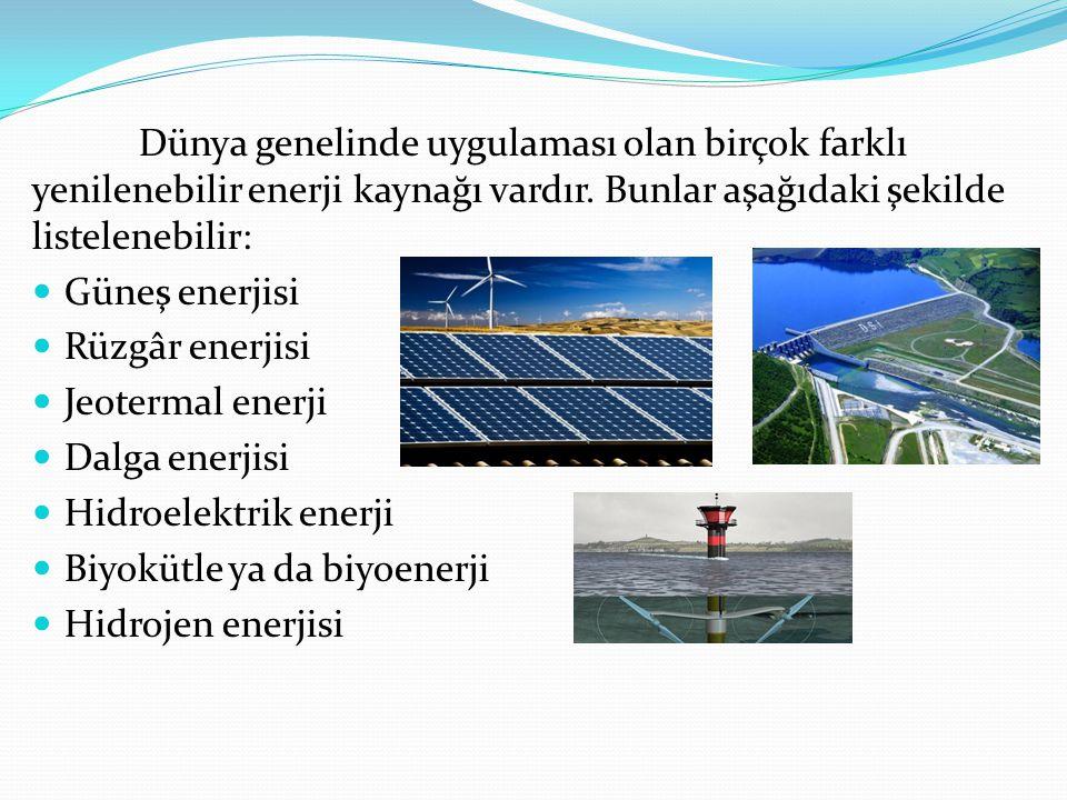 Dünya genelinde uygulaması olan birçok farklı yenilenebilir enerji kaynağı vardır.