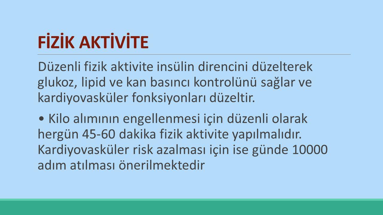 FİZİK AKTİVİTE Düzenli fizik aktivite insülin direncini düzelterek glukoz, lipid ve kan basıncı kontrolünü sağlar ve kardiyovasküler fonksiyonları düz