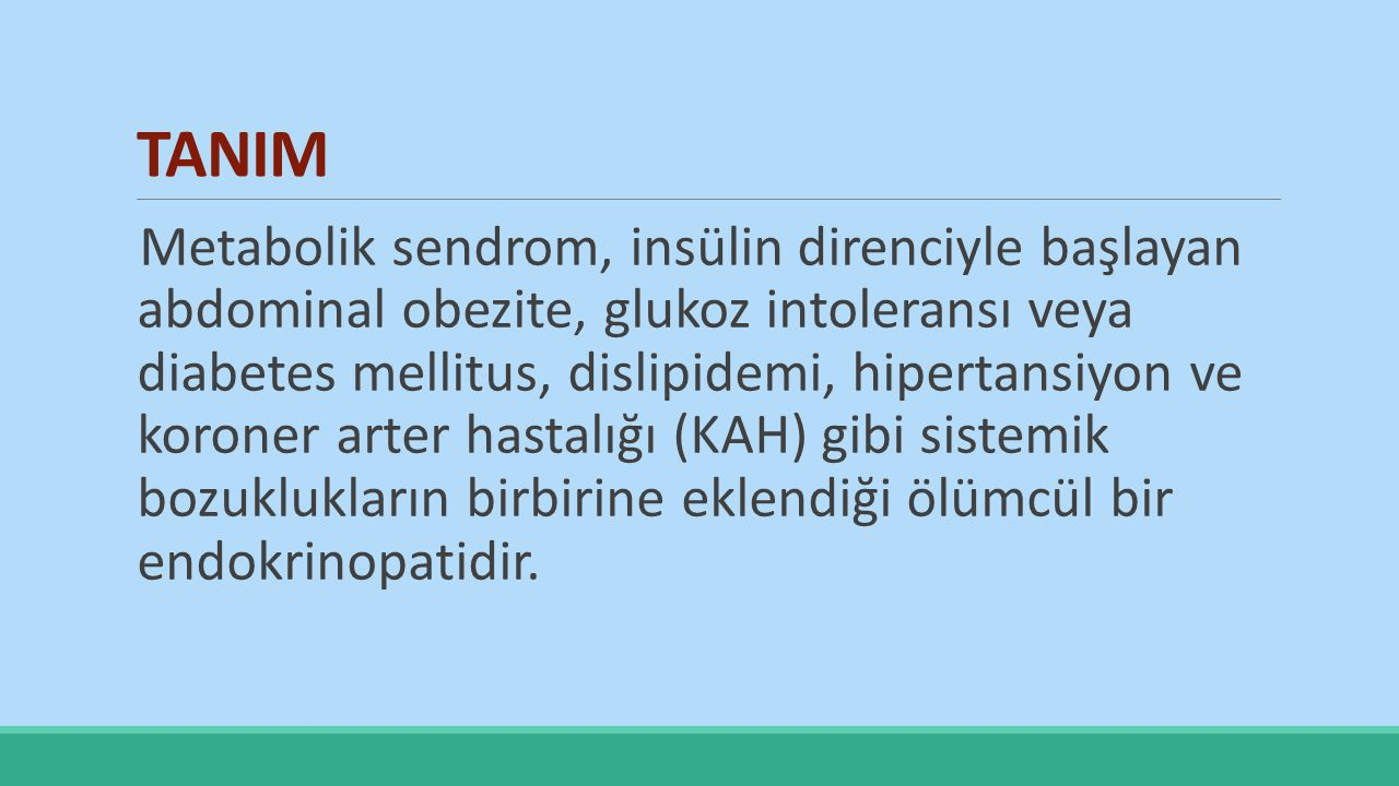 Metabolik Sendromun Tanımları IDF-2005 Santral obeziteyle birlikte aşağıdakilerin iki veya daha fazlası: Artmış trigliserid seviyesi: ≥150 mg/dL, veya bu lipid bozukluğu için spesifik tedavi uygulanması Azalmış HDL-C: <40 mg/dL erkeklerde ve <50 mg/dL kadınlarda, veya bu lipid bozukluğu için spesifik tedavi uygulanması.